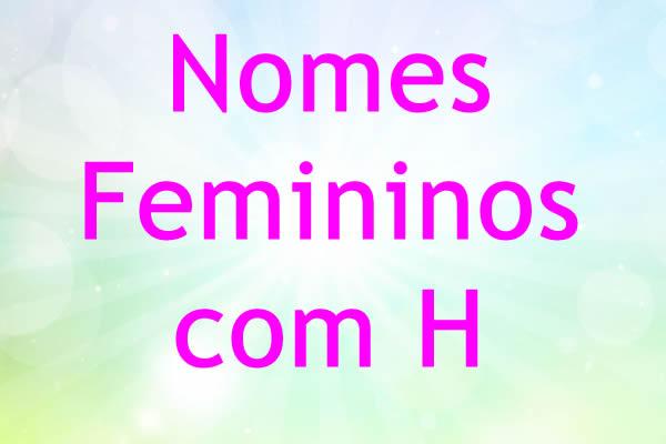 Nomes femininos com H