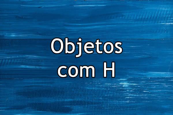 objetos com h
