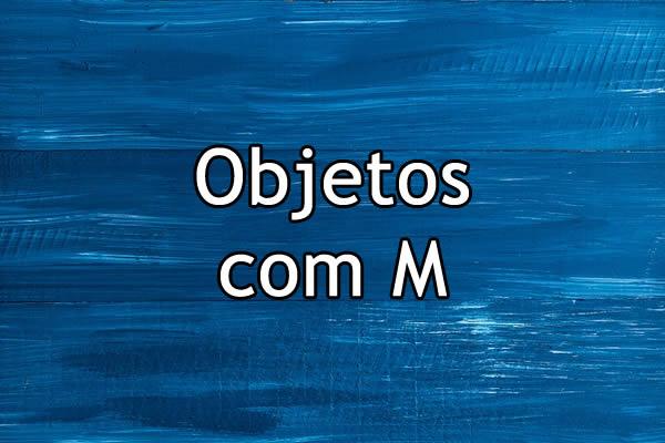 Objetos com M