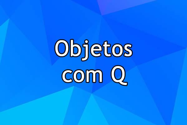 Objetos com Q