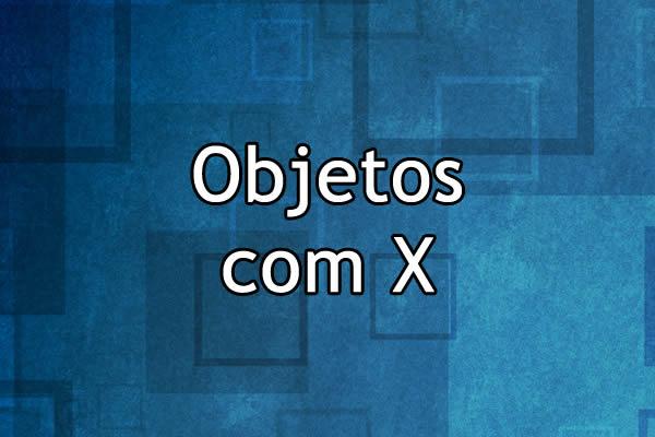 Objetos com X