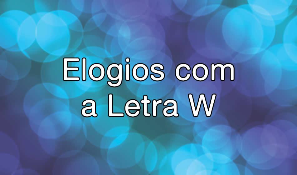 Elogios com a Letra W