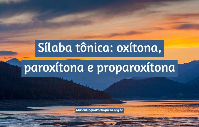 Sílaba tônica: oxítona, paroxítona e proparoxítona