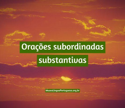 Orações subordinadas substantivas